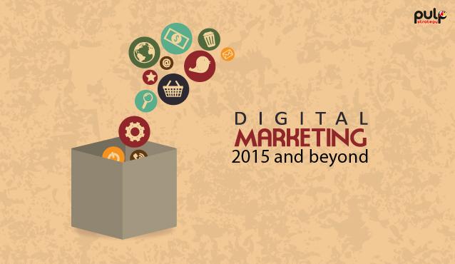 Digital Marketing 2015 and Beyond